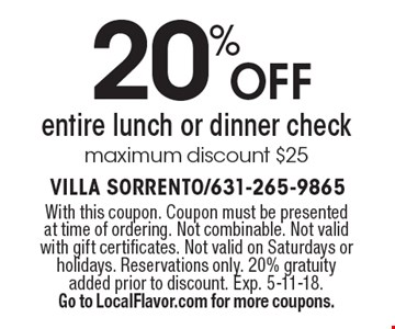 20% off entire lunch or dinner check. Maximum discount $25. With this coupon. Coupon must be presented at time of ordering. Not combinable. Not valid with gift certificates. Not valid on Saturdays or holidays. Reservations only. 20% gratuity added prior to discount. Exp. 5-11-18. Go to LocalFlavor.com for more coupons.