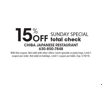 15% Off sunday special total check. With this coupon. Not valid with other offers, lunch specials or party trays. Limit 1 coupon per order. Not valid on holidays. Limit 1 coupon per table. Exp. 5/18/18.