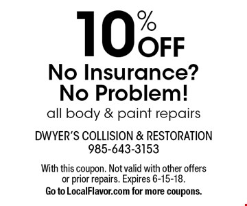 No Insurance? No Problem! 10% OFF all body & paint repairs. With this coupon. Not valid with other offers or prior repairs. Expires 6-15-18. Go to LocalFlavor.com for more coupons.