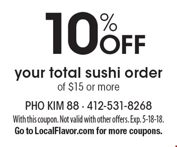 10% Off your total sushi order of $15 or more. With this coupon. Not valid with other offers. Exp. 5-18-18. Go to LocalFlavor.com for more coupons.