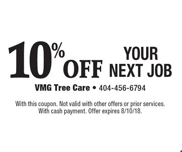 10% OFF YOUR NEXT JOB. With this coupon. Not valid with other offers or prior services. With cash payment. Offer expires 8/10/18.