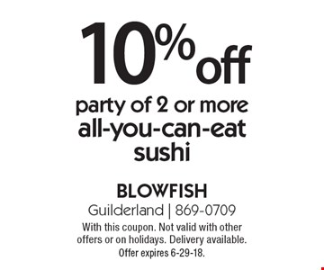 10% off party of 2 or more. All-you-can-eat sushi. With this coupon. Not valid with other offers or on holidays. Delivery available. Offer expires 6-29-18.