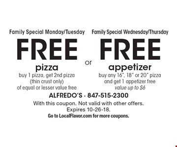 Family Special Monday/Tuesday - FREE pizza (buy 1 pizza, get 2nd pizza, thin crust only, of equal or lesser value free) OR Family Special Wednesday/Thursday - FREE appetizer (buy any 16