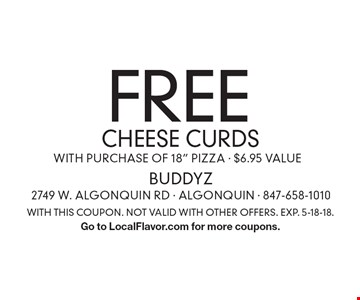 Free CHEESE CURDS with purchase of 18