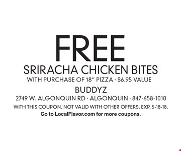 Free SRIRACHA CHICKEN BITES with purchase of 18
