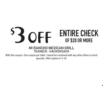 $3 off entire check of $20 or more. With this coupon. One coupon per table. Cannot be combined with any other offers or lunch specials. Offer expires 4-5-18.