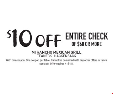 $10 off entire check of $60 or more. With this coupon. One coupon per table. Cannot be combined with any other offers or lunch specials. Offer expires 4-5-18.