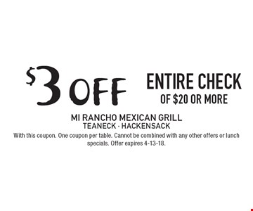 $3 off entire check of $20 or more. With this coupon. One coupon per table. Cannot be combined with any other offers or lunch specials. Offer expires 4-13-18.