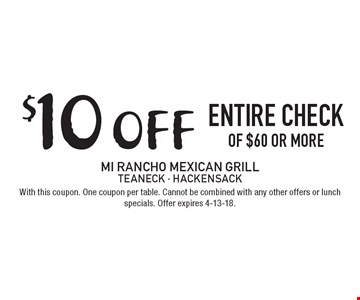 $10 off entire check of $60 or more. With this coupon. One coupon per table. Cannot be combined with any other offers or lunch specials. Offer expires 4-13-18.