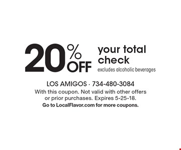 20% OFF your total check, excludes alcoholic beverages. With this coupon. Not valid with other offers or prior purchases. Expires 5-25-18. Go to LocalFlavor.com for more coupons.