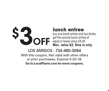 $3 OFF lunch entree. Buy one lunch entree and two drinks, get the second lunch entree of equal or lesser value $3 off. Max. value $3. Dine in only. With this coupon. Not valid with other offers or prior purchases. Expires 5-25-18. Go to LocalFlavor.com for more coupons.