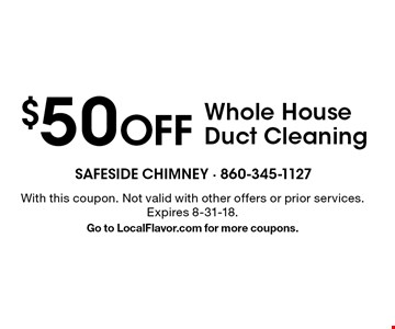 $50 OFF Whole House Duct Cleaning. With this coupon. Not valid with other offers or prior services. Expires 8-31-18. Go to LocalFlavor.com for more coupons.