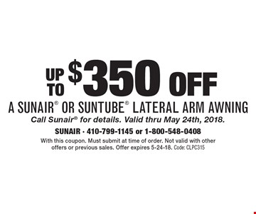 up to $350 off a sunair or suntube lateral arm awning Call Sunair for details. Valid thru May 24th, 2018. With this coupon. Must submit at time of order. Not valid with other offers or previous sales. Offer expires 5-24-18. Code: CLPC315
