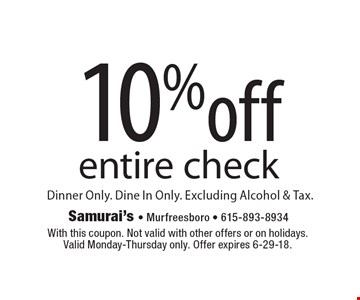 10% off entire check Dinner Only. Dine In Only. Excluding Alcohol & Tax. With this coupon. Not valid with other offers or on holidays. Valid Monday-Thursday only. Offer expires 6-29-18.