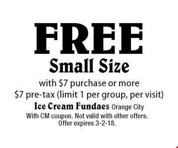 Free Small Sizewith $7 purchase or more $7 pre-tax (limit 1 per group, per visit). With CM coupon. Not valid with other offers.Offer expires 3-2-18.