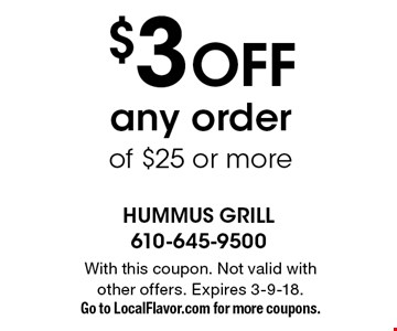 $3 OFF any order of $25 or more. With this coupon. Not valid with