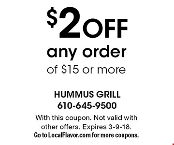 $2 OFF any order of $15 or more. With this coupon. Not valid with
