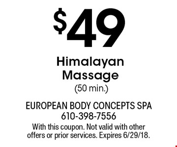$49 Himalayan Massage (50 min.). With this coupon. Not valid with other offers or prior services. Expires 6/29/18.