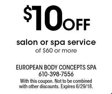 $10oFFsalon or spa service of $60 or more. With this coupon. Not to be combined with other discounts. Expires 6/29/18.