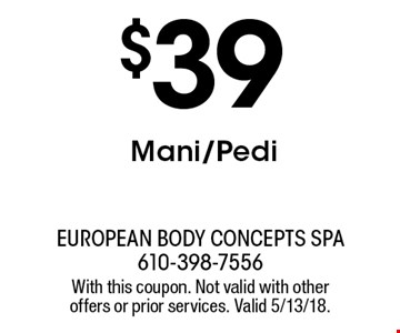 $39 Mani/Pedi. With this coupon. Not valid with other offers or prior services. Valid 5/13/18.