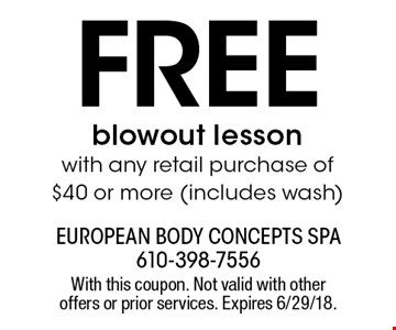 Free blowout lesson with any retail purchase of $40 or more (includes wash). With this coupon. Not valid with other offers or prior services. Expires 6/29/18.