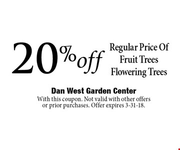 20% off Regular Price Of Fruit Trees Flowering Trees. With this coupon. Not valid with other offers or prior purchases. Offer expires 3-31-18.