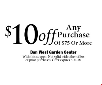 $10 off Any Purchase Of $75 Or More. With this coupon. Not valid with other offers or prior purchases. Offer expires 3-31-18.