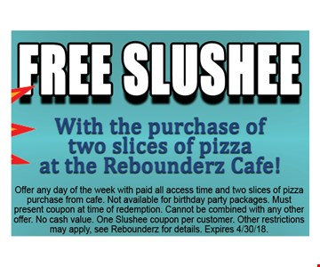 Free Slushee With The Purchase Of Two Slices Of Pizza At The Rebounderz Cafe