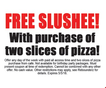 Free slushee with pizza purchase.