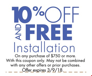 10% Off and Free Installation on any purchase of $7500 or more