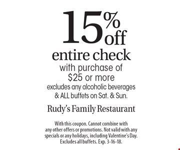 15% off entire check with purchase of $25 or more excludes any alcoholic beverages & ALL buffets on Sat. & Sun.. With this coupon. Cannot combine with any other offers or promotions. Not valid with any specials or any holidays, including Valentine's Day. Excludes all buffets. Exp. 3-16-18.