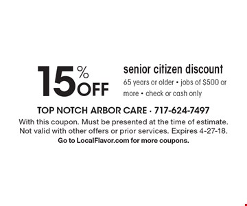 15% Off senior citizen discount 65 years or older - jobs of $500 or more - check or cash only. With this coupon. Must be presented at the time of estimate. Not valid with other offers or prior services. Expires 4-27-18. Go to LocalFlavor.com for more coupons.
