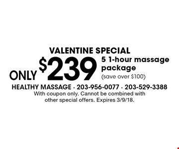 Valentine Special. Only $239 5 1-hour massage package (save over $100). With coupon only. Cannot be combined with other special offers. Expires 3/9/18.