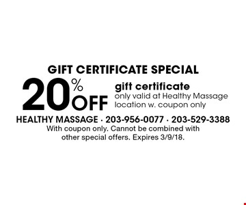 Gift Certificate Special. 20% off gift certificate. Only valid at Healthy Massage location w. coupon only. With coupon only. Cannot be combined with other special offers. Expires 3/9/18.