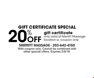 Gift Certificate Special. 20% off gift certificate. Only valid at Merritt Massage location w. coupon only. With coupon only. Cannot be combined with other special offers. Expires 3/9/18.