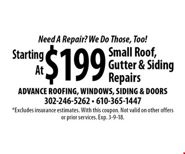 Need A Repair? We Do Those, Too! Starting At $199 Small Roof, Gutter & Siding Repairs. *Excludes insurance estimates. With this coupon. Not valid on other offers or prior services. Exp. 3-9-18.