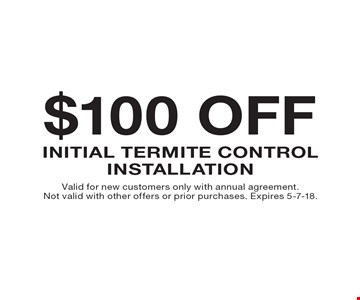 $100 Off Initial Termite Control Installation. Valid for new customers only with annual agreement. Not valid with other offers or prior purchases. Expires 5-7-18.