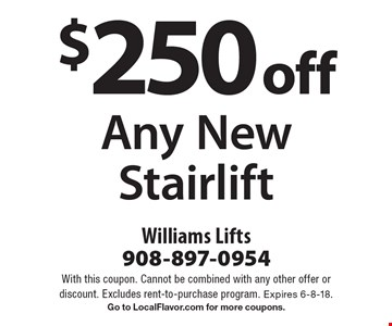 $250 off Any New Stairlift. With this coupon. Cannot be combined with any other offer or discount. Excludes rent-to-purchase program. Expires 6-8-18. Go to LocalFlavor.com for more coupons.