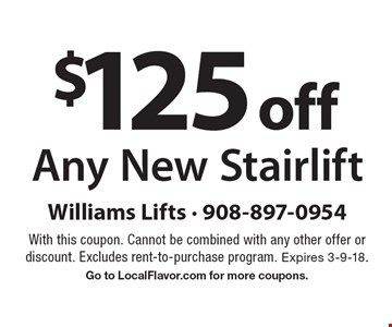 $125 Off Any New Stairlift. With this coupon. Cannot be combined with any other offer or discount. Excludes rent-to-purchase program. Expires 3-9-18. 