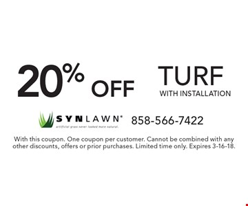 20% off turf with installation. With this coupon. One coupon per customer. Cannot be combined with any other discounts, offers or prior purchases. Limited time only. Expires 3-16-18.