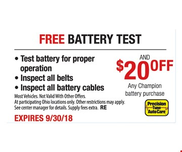 Free battery test and $20 off any Champion battery purchase. Test battery for proper operation. Inspect all belts. Inspect all battery cables. Most vehicles. Not valid with other offers. At participating Ohio locations only. Other restrictions may apply. Supply fees extra. RE. Expires 9-30-18.