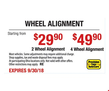 2 wheel alignment starting at $29.90. 4 wheel alignment starting at $49.90. Most vehicles. Some adjustments may require additional charge. Shop supplies, tax and waste disposal fees may apply. At participating Ohio locations only. Not valid with other offers. Other restrictions may apply. RE. Expires 9-30-18.