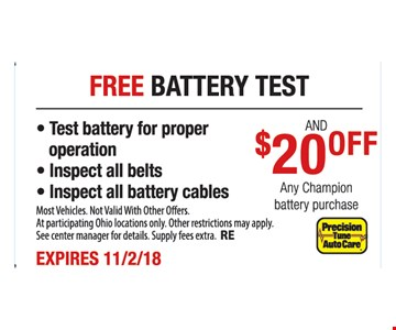 • Test battery for proper operation • Inspect all belts • Inspect all battery cables. Most Vehicles. Not Valid With Other Offers. At participating Ohio locations only. Other restrictions may apply. See center manager for details. Supply fees extra. RE