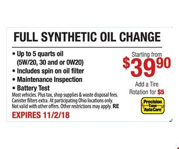 • Up to 5 quarts oil (5W/20, 30 and or 0W20) • Includes spin on oil filter • Maintenance Inspection • Battery Test. Most vehicles. Plus tax, shop supplies & waste disposal fees. Canister filters extra. At participating Ohio locations only. Not valid with other offers. Other restrictions may apply. RE