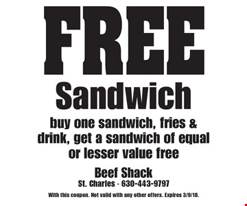 FREE Sandwich buy one sandwich, fries & drink, get a sandwich of equal or lesser value free. With this coupon. Not valid with any other offers. Expires 3/9/18.