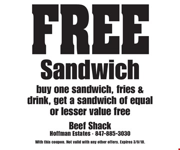 FREE Sandwich. Buy one sandwich, fries & drink, get a sandwich of equal or lesser value free. With this coupon. Not valid with any other offers. Expires 3/9/18.