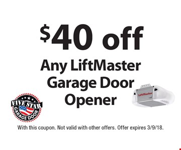 $40 off Any LiftMaster Garage Door Opener. With this coupon. Not valid with other offers. Offer expires 3/9/18.