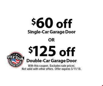$60 off Single-Car Garage Door. $125 off Double-Car Garage Door. . With this coupon. Excludes sale prices.Not valid with other offers. Offer expires 5/11/18.