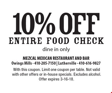 10% off ENTIRE FOOD CHECK. Dine in only. With this coupon. Limit one coupon per table. Not valid with other offers or in-house specials. Excludes alcohol. Offer expires 3-16-18.