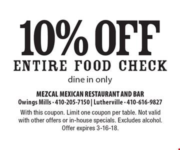 10% off ENTIRE FOOD CHECK dine in only. With this coupon. Limit one coupon per table. Not valid with other offers or in-house specials. Excludes alcohol. Offer expires 3-16-18.